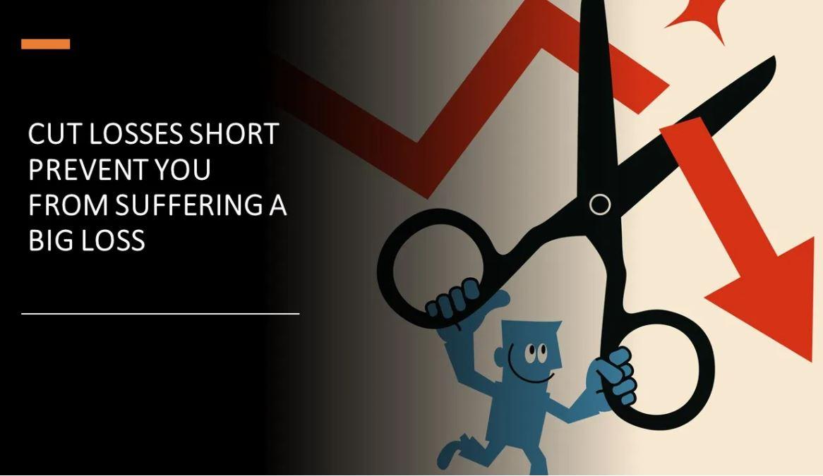 cut losses short prevents you from big loss